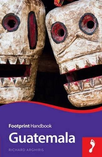 Guatemala Handbook (Footprint - Handbooks) by Richard Arghiris (2015-10-07)