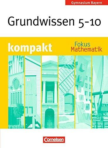 Fokus Mathematik - Bayern - Bisherige Ausgabe / 5.-10. Jahrgangsstufe - Grundwissen kompakt,