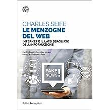 Le menzogne del Web: Internet e il lato sbagliato dell'informazione (Italian Edition)