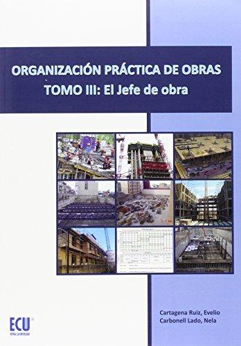 Organización práctica de obras. Tomo III: El jefe de obra por Evelio Cartagena Ruiz