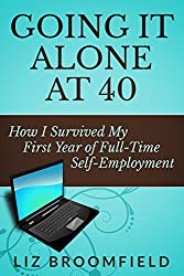 Going It Alone At 40: How I Survived My First Year Of Full-Time Self-Employment
