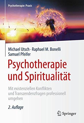 Psychotherapie und Spiritualität: Mit existenziellen Konflikten und Transzendenzfragen professionell umgehen (Psychotherapie: Praxis)