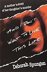 And I Don't Want to Live This Life: A Mother's Story of Her Daughter's Murder by Deborah Spungen (1996-09-29)