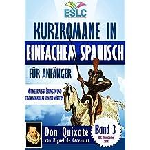 """Kurzromane in Einfachem Spanisch für Anfänger mit mehr als 60 Übungen und einem Vokabular mit 200 Wörtern (Spanisch Lernen): """"Don Quixote"""" von Miguel de Cervantes (ESLC Übungsbücher Serie 3)"""