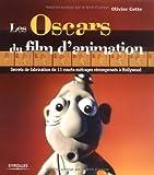 Oscars du film d'animation (Les) : secrets de fabrication de 13 courts-métrages récompensés à Hollywood | Cotte, Olivier (1963-....). Auteur