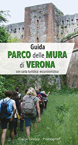 Guida Parco delle Mura di Verona. Con carta turistica escursionistica por Albino Perolo