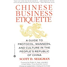 Chinese Business Etiquette: A Guide to Protocol,  Manners,  and Culture in thePeople's Republic of China (English Edition)