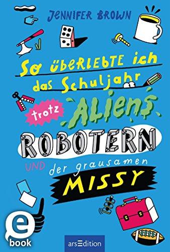 So überlebte ich das Schuljahr trotz Aliens, Robotern und der grausamen Missy (Ich überlebte 12)