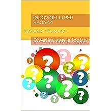 Indovinelli per ragazzi: Divertirsi con la logica (Indovinelli! Che Passione! Vol. 5)