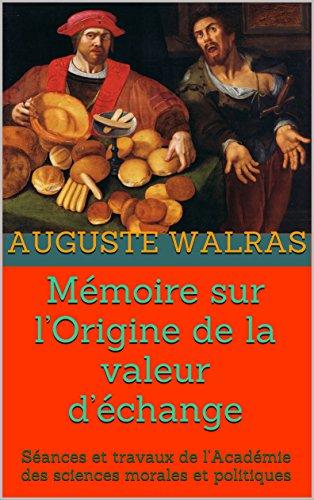 Mémoire sur l'Origine de la valeur d'échange: Séances et travaux de l'Académie des sciences morales et politiques