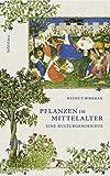Pflanzen im Mittelalter: Eine Kulturgeschichte