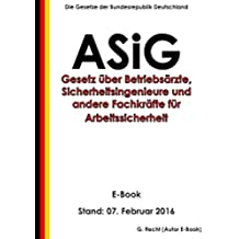 Gesetz über Betriebsärzte, Sicherheitsingenieure und andere Fachkräfte für Arbeitssicherheit – ASiG - E-Book - Stand: 07. Februar 2016 (German Edition)