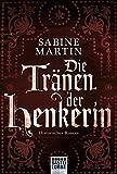 Die Tränen der Henkerin: Historischer Roman (Historische Liebesromane. Bastei Lübbe Taschenbücher)