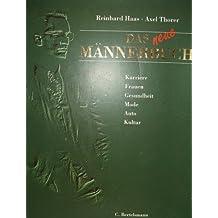 Das neue Männerbuch : Karriere, Frauen, Gesundheit, Mode, Auto, Kultur.