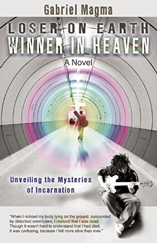 Loser on Earth, Winner in Heaven: Unveiling the Mysteries of Incarnation by Gabriel Magma (2016-04-12)