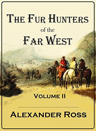 The Fur Hunters of the Far West: a Narrative of Adventures in the Oregon and Rocky Mountains, Volume II (English Edition)
