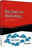 Big Data im Marketing: Chancen und Möglichkeiten für eine effektive Kundenansprache (Haufe Fachbuch)