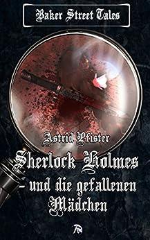 Sherlock Holmes und die gefallenen Mädchen (Baker Street Tales 5) von [Pfister, Astrid]