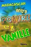 Madagascar entre poivre et vanille: Petits portraits à plume débridée (French Edition)