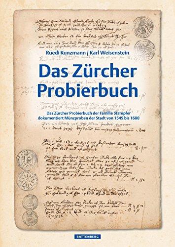 Das Zürcher Probierbuch: Das Zürcher Probierbuch der Familie Stampfer dokumentiert Münzproben der Stadt von 1549 bis 1680 - Buch Münzen Seltene