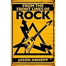 From The Front Lines Of Rock: Interviews With Iron Maiden, Metallica, Korn, Guns N' Roses, Eminem, Nine Inch Nails & More