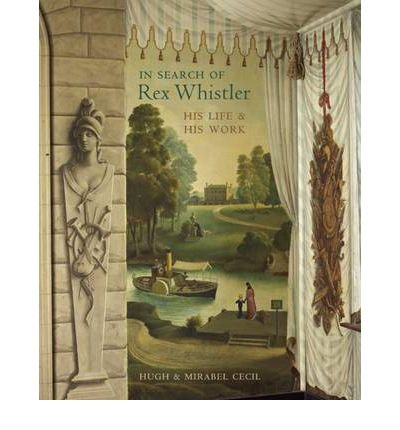 In Search of Rex Whistler: His Life and His Work by Cecil, Hugh, Cecil, Mirabel (2012) Hardcover