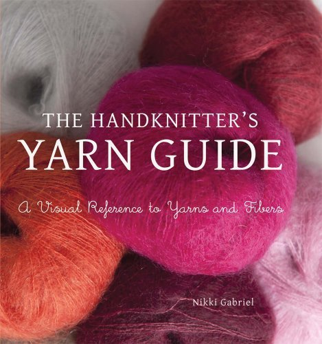 The Handknitter's Yarn Guide: A Visual Reference to Yarns and Fibers by Nikki Gabriel (2012-05-08)