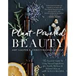 Plant-Powered Beauty: The Essential Guide to Using Natural Ingredients for Health, Wellness, and Personal Skincare (with…