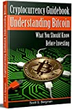 Cryptocurrency Guidebook Understanding Bitcoin: What You Should Know Before Investing (bitcoin and cryptocurrency technologies, blockchain revolution, cryptocurrency investing, trading, mining)
