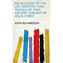 An Account of the Life, Ministry, and Travels of that Ancient Servant of Jesus Christ