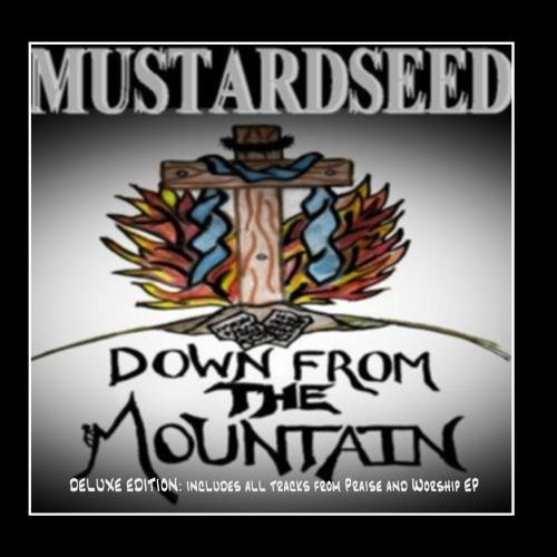 Down From the Mountain (Deluxe Edition): Includes All Tracks from Praise and Worship Ep by Mustardseed