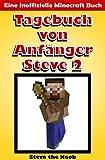 Tagebuch von Anfänger Steve 2 (Eine Inoffizielle Minecraft Buch) (Minecraft Deutsch, Minecraft St (Minecraft Tagebuch von Anfänger Steve Sammlung)