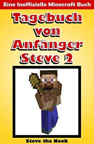 er Steve 2 (Eine Inoffizielle Minecraft Buch) (Minecraft Deutsch, Minecraft St (Minecraft Tagebuch von Anfänger Steve Sammlung) ()