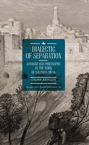 Dialectic of Separation: Judaism and Philosophy in the Work of Salomon Munk (Perspectives in Jewish Intellectual Life) (English Edition)
