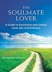 The Soulmate Lover: A Guide to Passionate and Lasting Love, Sex, and Intimacy (English Edition)