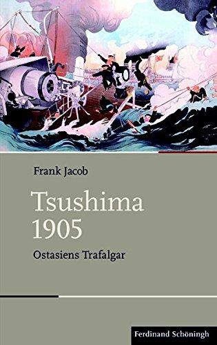 Tsushima 1905: Ostasiens Trafalgar (Schlachten - Stationen der Weltgeschichte) 1905 Frank