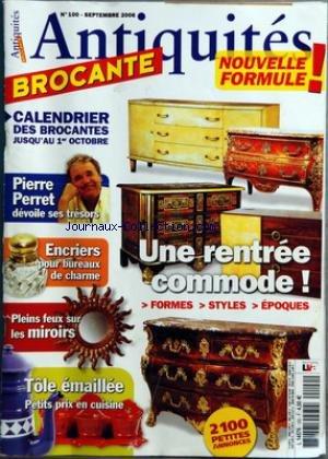 ANTIQUITES BROCANTE [No 100] du 01/09/2006 - PIERRE PERRET - ENCRIERS POUR BUREAUX DE CHARME - PLEINS FEUX SUR LES MIROIRS - TOLE EMAILLEE - PETITS PRIX EN CUISINE - UNE RENTREE COMMODE par Collectif