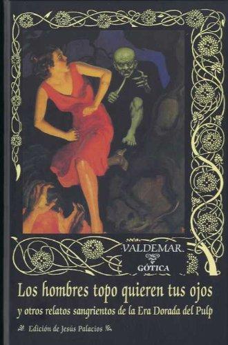 Los hombres topo quieren tus ojos: Y otros relatos sangrientos de la Era Dorada del Pulp (Gótica) por Aa.Vv.