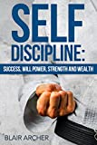 Self-Discipline: Success, Will power, Strength and Wealth (Self-Discipline techniques, Meditation, Mindfulness, Motivation, Self Discipline for Beginners, How To Be More Productive)