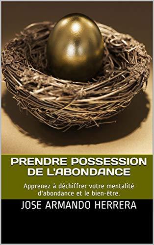 Couverture du livre Prendre Possession de l'abondance: Apprenez à déchiffrer votre mentalité d'abondance et le bien-être.