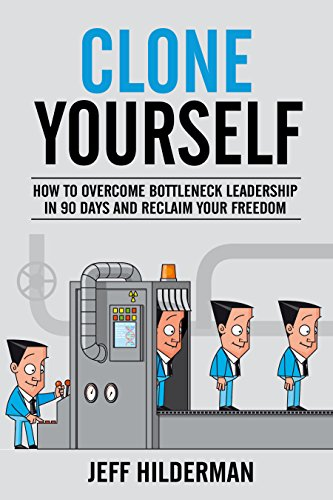 Clone Yourself: How to Overcome Bottleneck Leadership in 90 Days and Reclaim Your Freedom (English Edition)