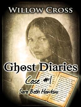 Ghost Diaries, Case #1- Sarah Beth Hawkins by [Cross, Willow]
