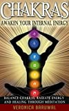 Chakras: Awaken Your Internal Energy – Balance Chakras, Radiate Energy and Healing Through Meditation (Chakras, Spirituality, Serenity)