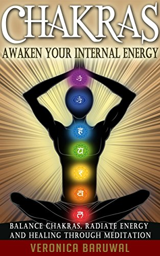 Chakras: Awaken Your Internal Energy – Balance Chakras, Radiate Energy and Healing Through Meditation (Chakras, Spirituality, Serenity) (English Edition) por Veronica Baruwal