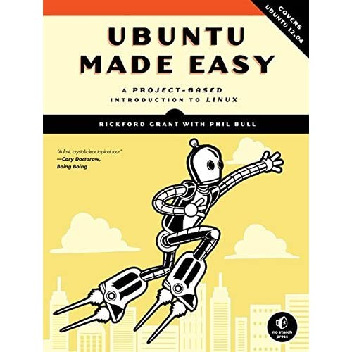 Ubuntu Made Easy: A Project-Based Introduction to Linux by Rickford Grant (2012-08-02)