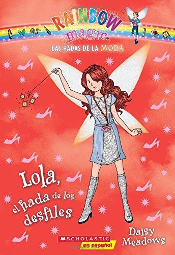 Las Hadas de La Moda #7: Lola, El Hada de Los Desfiles (Las Hadas Del Arco Iris / Rainbow Magic)