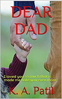 DEAR DAD: I loved you so much that it made me hate you even more (Frustration Book 1) (English Edition) di [Patil, K. A.]