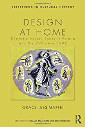 Design at Home: Domestic Advice Books in Britain and the USA since 1945 (Directions in Cultural History)