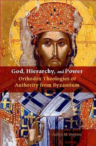 god-hierarchy-and-power-orthodox-theologies-of-authority-from-byzantium