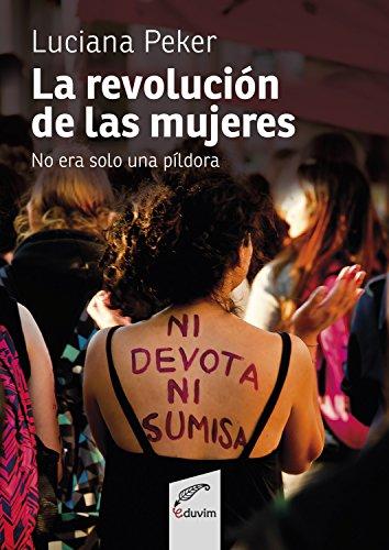La revolución de las mujeres no era sólo una píldora (Proyectos especiales) por Luciana Peker